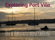 Exploring Port Vila on a Vanuatu Honeymoon