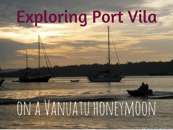 Exploring Port Vila on a vanuatu honeymoon