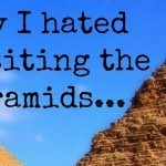 Why I hated my visit to the Egyptian Pyramids
