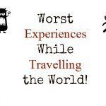 Worst travel experiences part 2 – travel bloggers share!