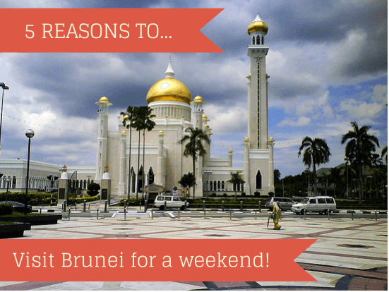 5 reasons to visit Brunei for a weekend