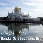 10 Great Things to do in Bandar Seri Begawan, Brunei