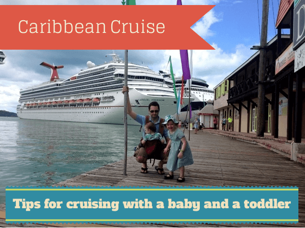 Caribbean cruise - tips for crusing with a baby and a toddler