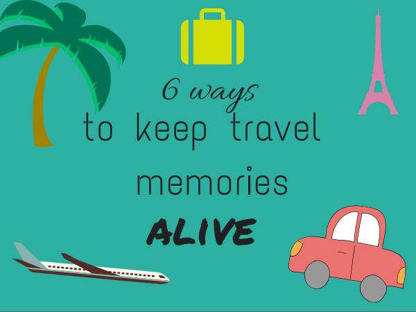 6 ways to keep travel memories alive