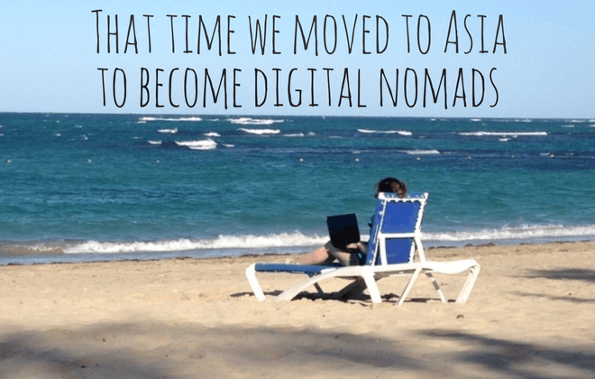 That time we moved to Asia to become digital nomads