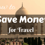 5 Tips for how to save Money for Travel