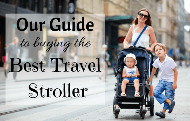 Our Guide to buying the best travel stroller