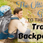 The Ultimate Guide to Choosing the Best Travel Backpack 2016