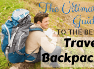 The Ultimate Guide to Choosing the Best Travel Backpack 2018