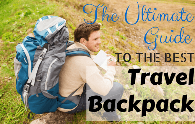 The Ultimate Guide to Choosing the Best Travel Backpack 2018 ... 1b6df2a4235f0