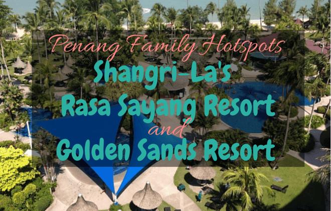 penang family hotspot shangri-las rasa sayang resort and golden sands resort