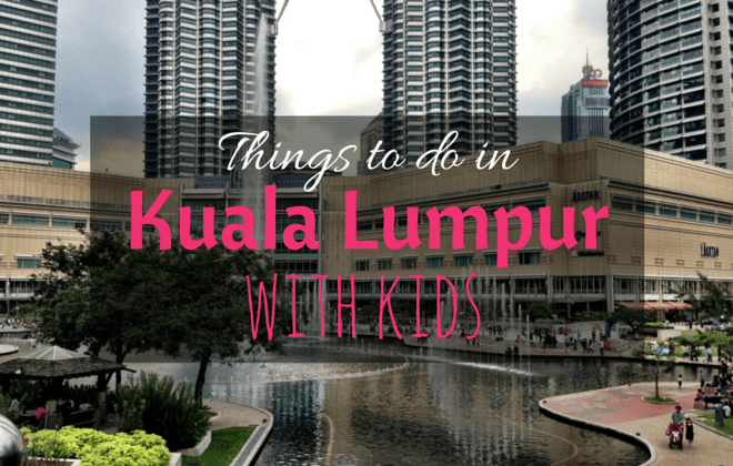 Complete Guide Top Things To Do In Kuala Lumpur With Kids Family