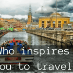 Who has inspired you to travel?