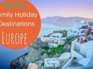 9 Best Family Holiday Destinations in Europe