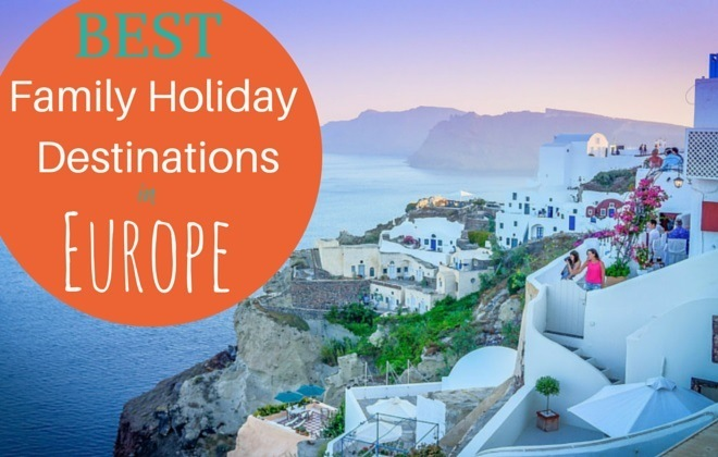 Holiday Destinations in Europe  Family Travel Blog  Travel with Kids