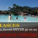 10 Reasons you should NEVER go on an All Inclusive Holiday!
