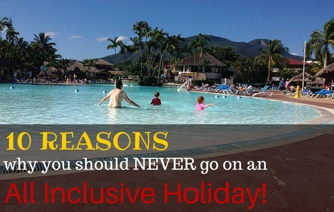10 reasons why you should never go on an all inclusive holiday