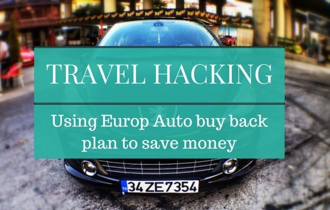 TRAVEL HACKING using europ auto buy back plan to save money