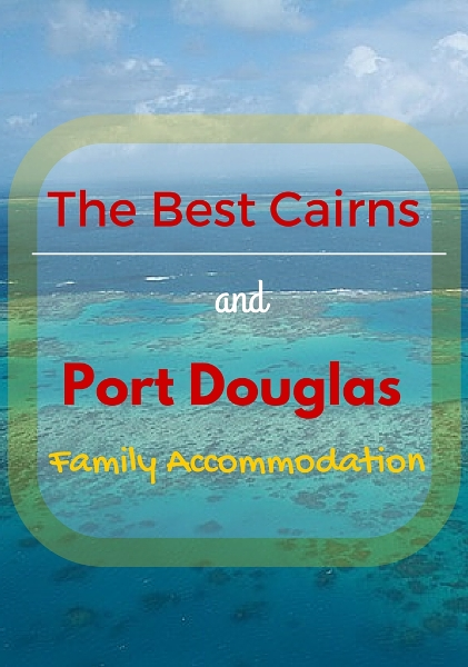 The Best Cairns and Port Douglas Family Accommodation