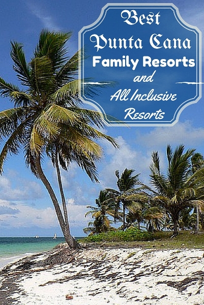 Best Punta Cana Family Resorts and All Inclusive Resorts
