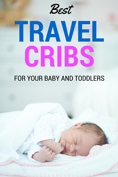 Our Guide To Choosing The Best Travel Crib 2018