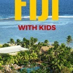 Fiji with Kids: Guide to the Top 10 Things To Do in Fiji