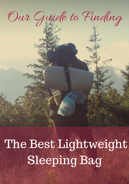 Our Guide to Finding the Best Lightweight Sleeping Bag 2018